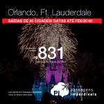 Passagens para <b>ORLANDO</b> ou <b>FORT LAUDERDALE</b> – Miami, a partir de R$ 831, ida e volta; a partir de R$ 1.283, ida e volta, COM TAXAS INCLUÍDAS! Datas até Fevereiro/2016!