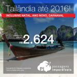 CONTINUA!!! Promoção de passagens para a <b>TAILÂNDIA</b>! Bangkok, a partir de R$ 2.624, ida e volta; a partir de R$ 2.925, ida e volta, COM TAXAS! Datas até Maio/2016, inclusive <b>NATAL</b>, <b>ANO NOVO</b> e <b>CARNAVAL</b>!