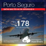 IMPERDÍVEL! Passagens para <b>Porto Seguro</b>! A partir de R$ 178, ida e volta; a partir de R$ 276, ida e volta, COM TAXAS INCLUÍDAS! Datas em Janeiro/2016