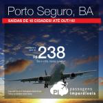 Passagens baratas para <b>PORTO SEGURO</b>, saindo de 10 cidades brasileiras! A partir de R$ 238, ida e volta! Datas até Outubro/2016!