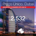Preço único de passagens para <b>DUBAI</b>, saindo de 10 cidades brasileiras! A partir de R$ 2.532, ida e volta, para viajar até Junho/2016!