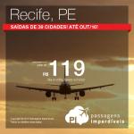 Passagens para <b>RECIFE</b>, saindo de 39 cidades brasileiras! A partir de R$ 119, ida e volta! Datas de Janeiro até Outubro/2016!
