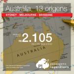 IMPERDÍVEL!!! Passagens para a <b>AUSTRÁLIA</b>: Sydney, Melbourne ou Brisbane, saindo de 13 cidades brasileiras! A partir de R$ 2.105, ida e volta!