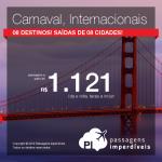 Seleção de passagens para o <b>CARNAVAL</b>! Destinos <b>INTERNACIONAIS</b>, a partir de R$ 1.121, ida e volta! Saídas de 08 cidades brasileiras!