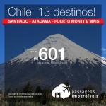 Passagens para o <b>CHILE</b>: Santiago, Atacama, Puerto Montt, Punta Arenas e mais 09 destinos! A partir de R$ 601, ida e volta, com datas até Novembro/2016!