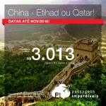 Passagens para a <b>CHINA</b> voando ETIHAD ou QATAR! A partir de R$ 3.013, ida e volta; a partir de R$ 3.249, ida e volta, COM TAXAS INCLUÍDAS, em até 5x sem juros! Datas até Novembro/2016!