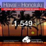 IMPERDÍVEL!!! Passagens para o <b>HAVAÍ</b> para viajar até NOVEMBRO/2016! Honolulu, a partir de R$ 1.549, ida e volta; a partir de R$ 2.071, ida e volta, COM TAXAS INCLUÍDAS, em até 10x sem juros!