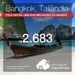 Excelente oportunidade! Promoção de passagens da QATAR para <b>BANGKOK</b>: a partir de R$ 2.683, ida e volta; a partir de R$ 2.913, ida e volta, COM TAXAS INCLUÍDAS, em até 5x sem juros!