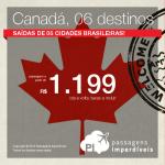 Promoção de passagens para o <b>CANADÁ</b>: Calgary; Montreal; Ottawa; Quebec; Toronto ou Vancouver! A partir de R$ 1.199, ida e volta!
