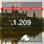 Novos destinos! Promoção de Passagens para <b>Canadá: Montreal, Ottawa, Toronto, Vancouver</b>! A partir de R$ 1.209, ida e volta; a partir de R$ 1.827, ida e volta, COM TAXAS INCLUÍDAS!