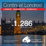 CONTINUA! Promoção de Passagens para <b>Edimburgo, Londres ou Manchester</b>! A partir de R$ 1.286, ida e volta; a partir de R$ 2.186, ida e volta, COM TAXAS INCLUÍDAS!