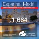 Promoção de Passagens para a <b>ESPANHA: Madri</b>! A partir de R$ 1.664, ida e volta; a partir de R$ 2.023, ida e volta, COM TAXAS INCLUÍDAS! Datas até Dezembro/2016, com opções de VOO DIRETO!
