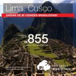 Promoção de Passagens para <b>Peru: Cusco, Lima</b>! A partir de R$ 855, ida e volta; a partir de R$ 1.269, ida e volta, COM TAXAS INCLUÍDAS!