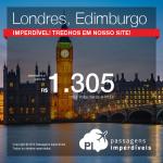 IMPERDÍVEL!!! Passagens para <b>LONDRES</b>, <b>MANCHESTER</b> ou <b>EDIMBURGO</b>, a partir de R$ 1.305, ida e volta; a partir de R$ 2.207, ida e volta, COM TAXAS INCLUÍDAS!