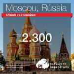 Promoção de Passagens para <b>Rússia: Moscou</b>! A partir de R$ 2.300, ida e volta; a partir de R$ 3.132, ida e volta, COM TAXAS INCLUÍDAS!