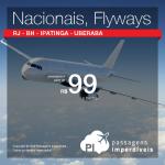 Passagens Nacionais da <b>Flyways</b> por R$ 99, o trecho, para voar durante todo o mês de Fevereiro/2016! Rio de Janeiro, Belo Horizonte, Ipatinga e Uberaba!