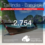 Viaje com a Etihad! Promoção de Passagens para <b>Tailândia: Bangkok</b>! A partir de R$ 2.754, ida e volta; a partir de R$ 3.225, ida e volta, COM TAXAS INCLUÍDAS! Saídas de 21 cidades!