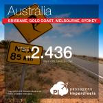 Promoção de Passagens para a <b>AUSTRÁLIA</b>: Brisbane, Gold Coast, Melbourne, Sydney</b>! A partir de R$ 2.436, ida e volta; a partir de R$ 3.199, ida e volta, COM TAXAS INCLUÍDAS!