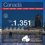 Promoção de Passagens para <b>Canadá: Calgary, Montreal, Ottawa, Quebec, Toronto, Vancouver</b>! A partir de R$ 1.351, ida e volta; a partir de R$ 1.861, ida e volta, COM TAXAS INCLUÍDAS!