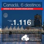 Promoção de Passagens para o <b>CANADÁ</b>: Calgary, Montreal, Ottawa, Quebec, Toronto ou Vancouver! A partir de R$ 1.116, ida e volta; a partir de R$ 1.544, ida e volta, COM TAXAS INCLUÍDAS!