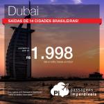 Promoção de Passagens para os Emirados Árabes: <b>DUBAI</b>! A partir de R$ 1.998, ida e volta; a partir de R$ 2.372, ida e volta, COM TAXAS INCLUÍDAS!