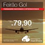 <b>FEIRÃO GOL</b>: Promoção de Passagens Nacionais com a volta a R$ 79,90 e Passagens Internacionais com a volta a R$ 149,00!