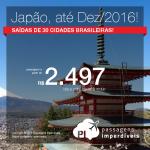 Promoção de Passagens para o <b>JAPÃO</b>: Nagoya, Osaka, Tokio! A partir de R$ 2.497, ida e volta; a partir de R$ 2.962, ida e volta, COM TAXAS INCLUÍDAS! Saídas de 30 cidades, até Dezembro/2016!