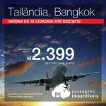 Passagens para a <b>Tailândia: Bangkok</b>! A partir de R$ 2.399, ida e volta; R$ 2.655, ida e volta, COM TAXAS! Datas em Julho, Festival das Luzes e Ano Novo!