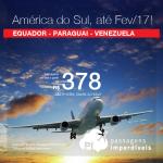 Promoção de Passagens para a <b>AMÉRICA DO SUL</b>: Equador: Quito; Paraguai: Assunção; ou Venezuela: Caracas! A partir de R$ 378, ida e volta; a partir de R$ 667, ida e volta, COM TAXAS INCLUÍDAS!