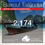 Baixou!!! Promoção de Passagens para <b>Tailândia: Bangkok</b>! A partir de R$ 2.174, ida e volta; a partir de R$ 2.490, ida e volta, COM TAXAS INCLUÍDAS!