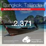 Promoção de Passagens para <b>Tailândia: Bangkok</b>! A partir de R$ 2.371, ida e volta; a partir de R$ 2.644, ida e volta, COM TAXAS INCLUÍDAS!