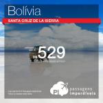 Promoção de Passagens para <b>Bolivia: Santa Cruz de La Sierra</b>! A partir de R$ 529, ida e volta; a partir de R$ 798, ida e volta, COM TAXAS INCLUÍDAS!