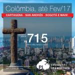 Promoção de Passagens para a <b>COLÔMBIA</b>: Bogotá, Cartagena, Medellín, San Andres, Santa Marta</b>! A partir de R$ 715, ida e volta; a partir de R$ 1.101, ida e volta, COM TAXAS INCLUÍDAS! Datas até Fev/2017, inclusive Férias e Ano Novo!