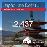 Promoção de Passagens para <b>Japão: Nagoya, Osaka, Tokio</b>! A partir de R$ 2.437, ida e volta; a partir de R$ 2.698, ida e volta, COM TAXAS INCLUÍDAS!