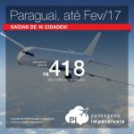 Promoção de Passagens para o <b>PARAGUAI</b>: Assunção, Ciudad del Este! A partir de R$ 418, ida e volta; a partir de R$ 645, ida e volta, COM TAXAS INCLUÍDAS!