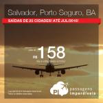 IMPERDÍVEL!!! Passagens em promoção para a <b>BAHIA</b>: Porto Seguro ou Salvador! A partir de R$ 158, ida e volta! Saídas de 25 cidades! Datas até Julho/2016!