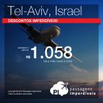 IMPERDÍVEL!!! Promoção de Passagens para <b>Israel: Tel Aviv</b>! A partir de R$ 1.058, ida e volta; a partir de R$ 1.277, ida e volta, COM TAXAS INCLUÍDAS!