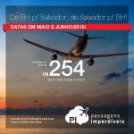 Promoção de Passagens <b>de Salvador para Belo Horizonte</b>; <b>de Belo Horizonte para Salvador</b>! A partir de R$ 254, ida e volta, em até 10x sem juros!