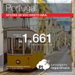Passagens para <b>Portugal</b>: Lisboa, Porto! A partir de R$ 1.661, ida e volta; a partir de R$ 2.093, ida e volta, COM TAXAS INCLUÍDAS! Opções de voo direto pela Azul