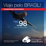 Quer viajar pelo Brasil? Aproveite as <b>PASSAGENS NACIONAIS</b> em promoção, com valores a partir de R$ 98, ida e volta!