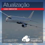 Atualização sobre o <b>caso EMIRATES</b>: mídia brasileira relata situação, e órgão de defesa do consumidor encaminha notificação formal à cia. aérea