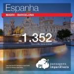 IMPERDÍVEL!!! Promoção de Passagens para <b>Espanha: Barcelona, Madri</b>! A partir de R$ 1.352, ida e volta; a partir de R$ 1.564, ida e volta, COM TAXAS INCLUÍDAS!