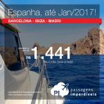 Promoção de Passagens para a <b>Espanha: Barcelona, Ibiza, Madri</b>! A partir de R$ 1.441, ida e volta; a partir de R$ 1.655, ida e volta, COM TAXAS INCLUÍDAS, em até 5x sem juros!