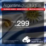 IMPERDÍVEL!!! Promoção de Passagens para a <b>ARGENTINA: Buenos Aires</b> ou <b>URUGUAI: Montevideo</b>! A partir de R$ 299, ida e volta; a partir de R$ 687, ida e volta, COM TAXAS INCLUÍDAS! Saídas de 31 cidades brasileiras!