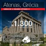 Promoção de Passagens para a <b>Grécia: Atenas</b>! A partir de R$ 1.300, ida e volta; a partir de R$ 2.107, ida e volta, COM TAXAS INCLUÍDAS, em até 5x sem juros!