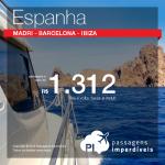 IMPERDÍVEL! Passagens para a <b>Espanha</b>: Barcelona, Ibiza, Madri! A partir de R$ 1.312, ida e volta; a partir de R$ 1.555, ida e volta, COM TAXAS INCLUÍDAS!