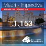 IMPERDÍVEL!!! Promoção de Passagens da LATAM para a <b>Espanha: Madri</b>! A partir de R$ 1.153, ida e volta; a partir de R$ 1.494, ida e volta, COM TAXAS INCLUÍDAS, em até 5x sem juros!
