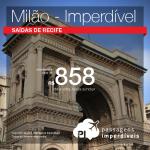 IMPERDÍVEL! Passagens de Recife para Milão a partir de R$ 858 ida e volta, R$ 1.364 com TAXAS INCLUÍDAS! Voo direto!