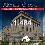 Promoção de Passagens para a <b>Grécia: Atenas</b>! A partir de R$ 1.484, ida e volta; a partir de R$ 2.142, ida e volta, COM TAXAS INCLUÍDAS, em até 7x sem juros!