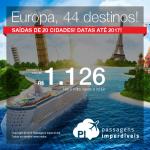 Passagens para 44 destinos da <b>EUROPA</b>: Alemanha, Áustria, Bélgica, Dinamarca, Espanha, França, Grécia, Holanda, Hungria, Inglaterra, Irlanda, Itália, Luxemburgo, Polônia, Portugal, República Tcheca, Romênia, Rússia, Suécia ou Suíça! A partir de R$ 1.126, ida e volta!